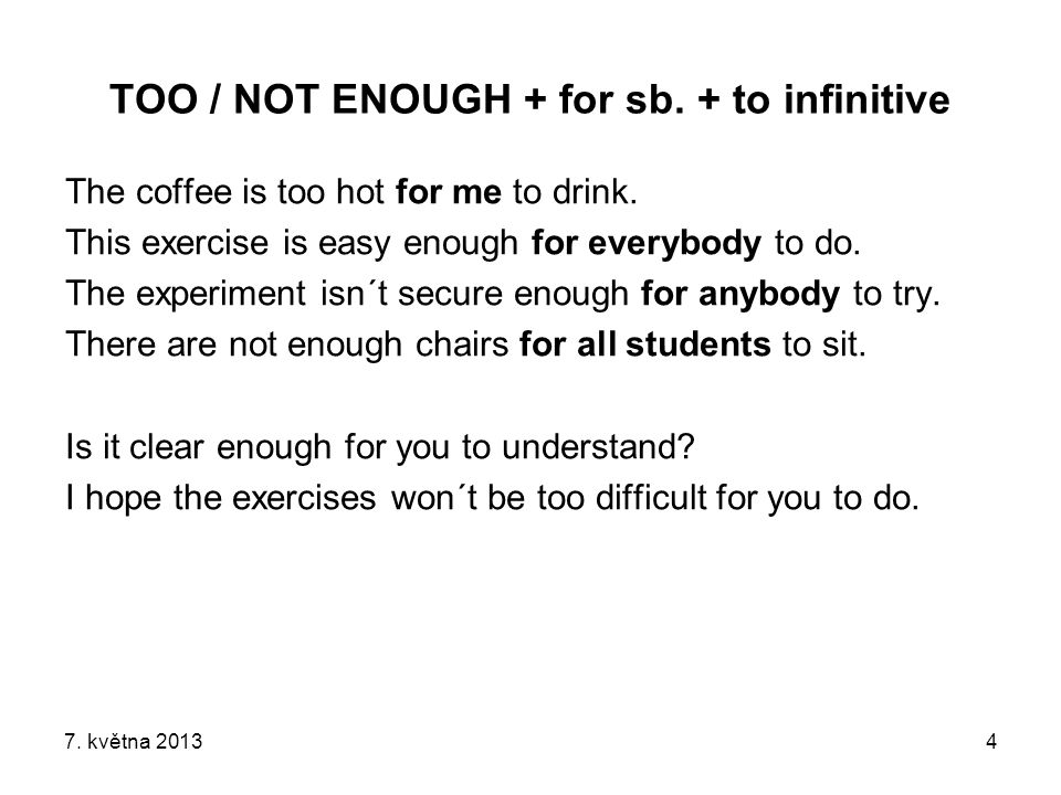 TOO / NOT ENOUGH + for sb. + to infinitive