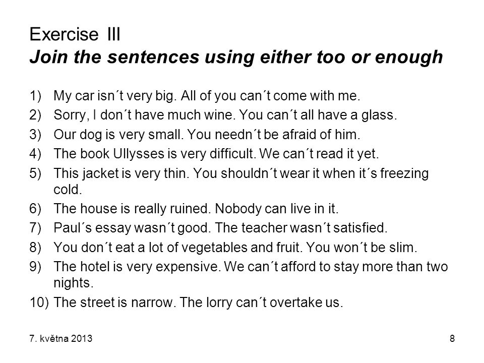Exercise III Join the sentences using either too or enough