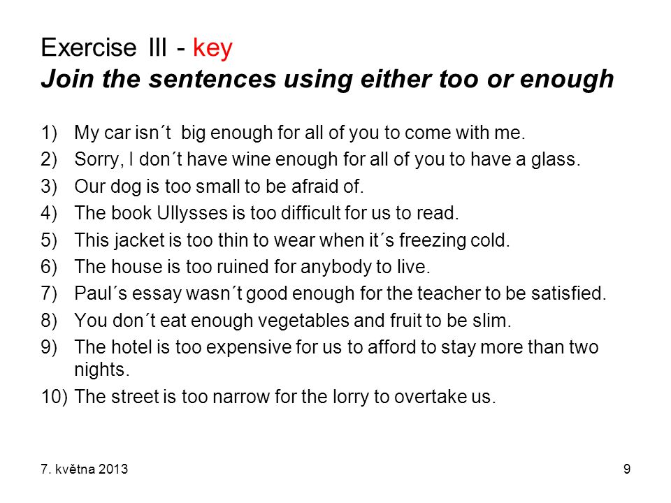 Exercise III - key Join the sentences using either too or enough