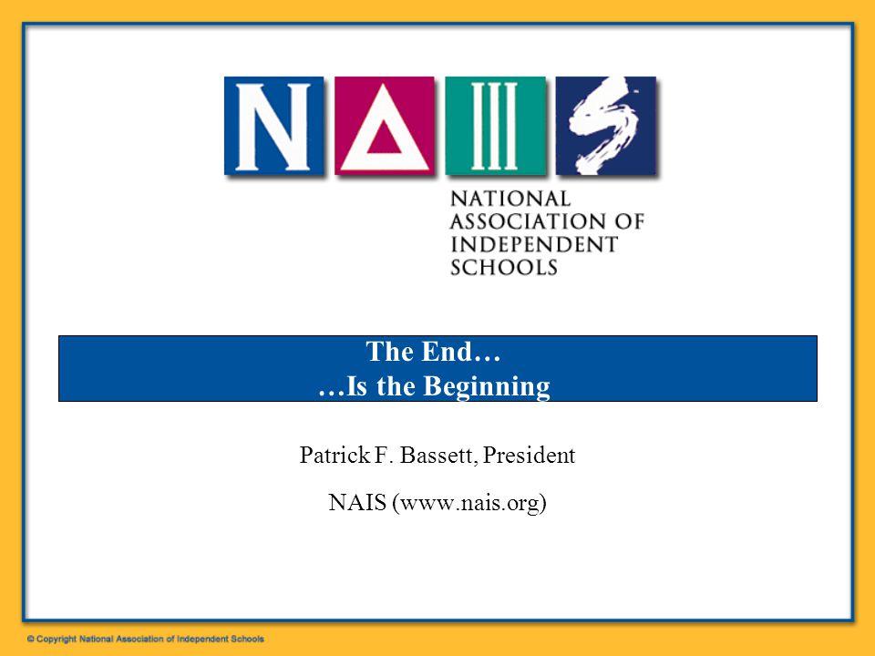 Patrick F. Bassett, President NAIS (www.nais.org)