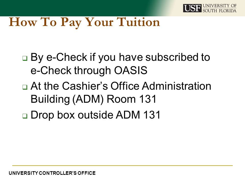 How To Pay Your Tuition By e-Check if you have subscribed to e-Check through OASIS. At the Cashier's Office Administration Building (ADM) Room 131.