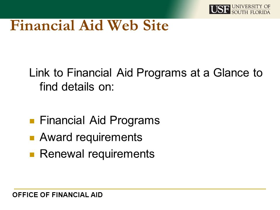 Financial Aid Web Site Link to Financial Aid Programs at a Glance to find details on: Financial Aid Programs.