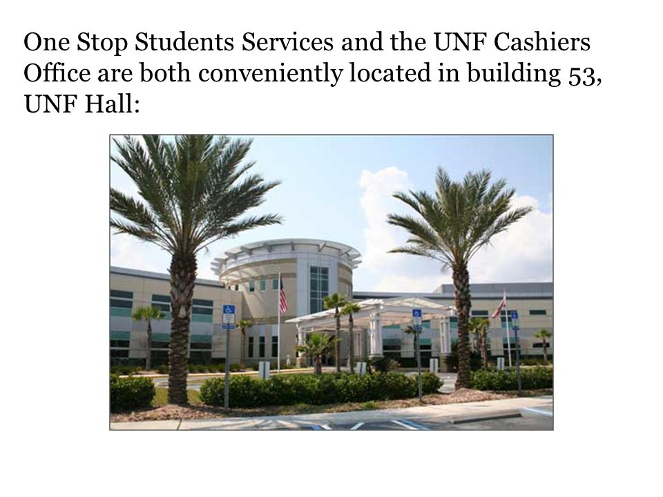 One Stop Students Services and the UNF Cashiers Office are both conveniently located in building 53, UNF Hall: