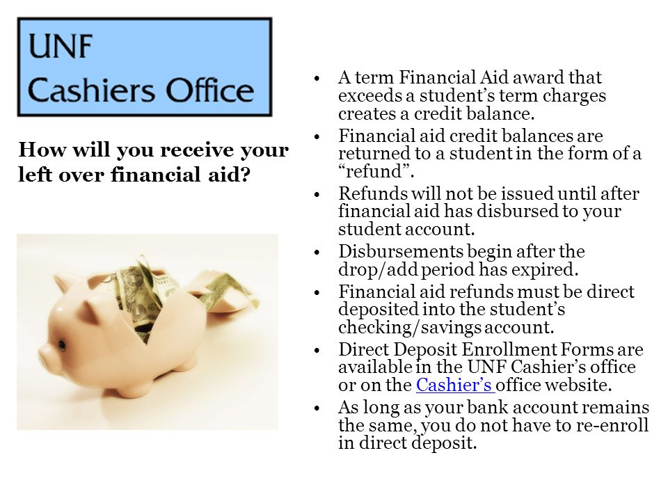 How will you receive your left over financial aid