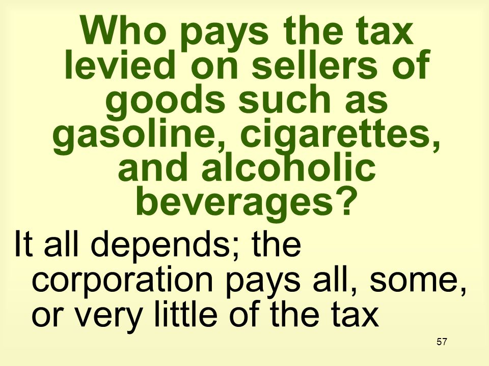 Who pays the tax levied on sellers of goods such as gasoline, cigarettes, and alcoholic beverages