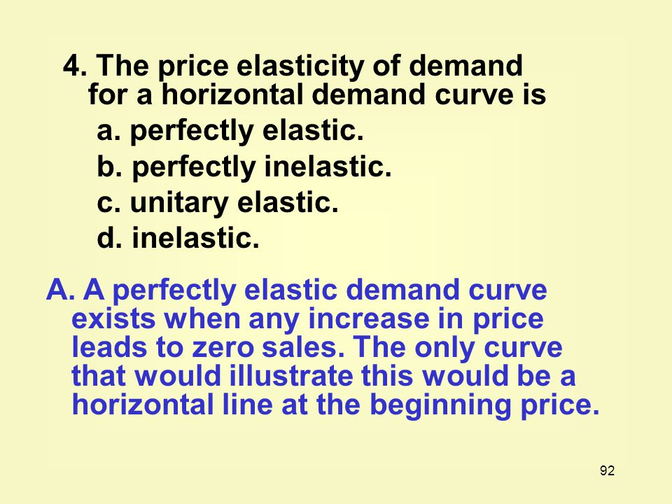 4. The price elasticity of demand for a horizontal demand curve is