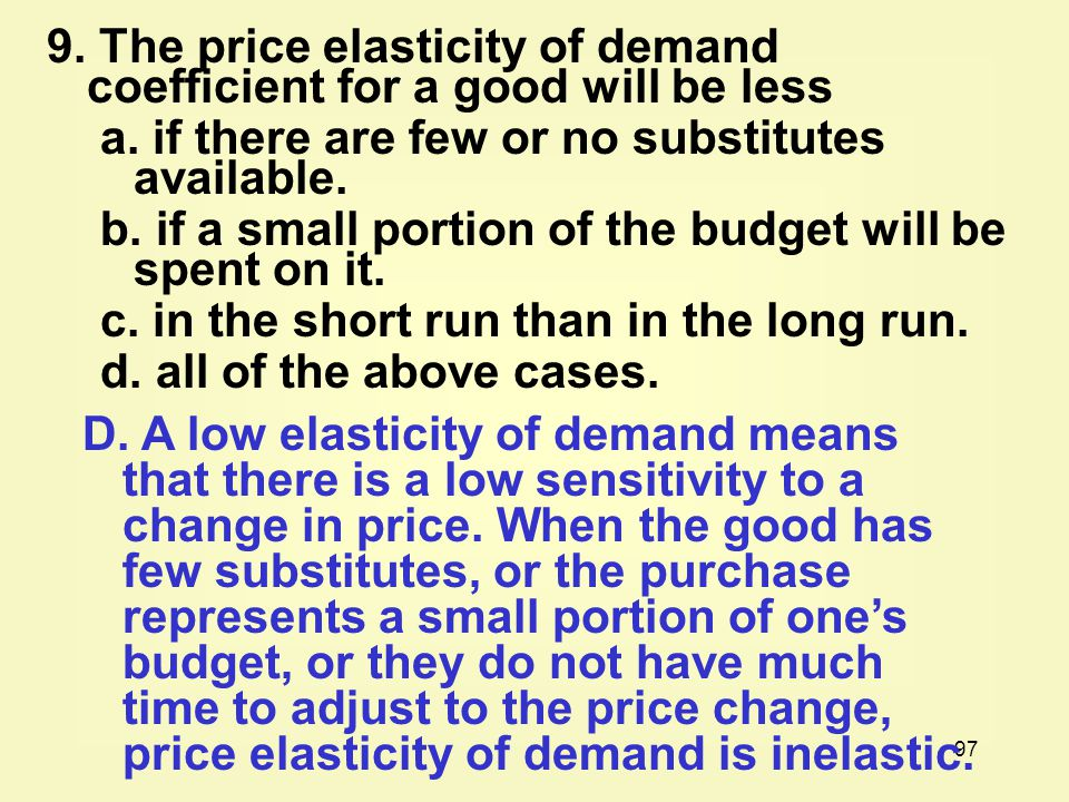9. The price elasticity of demand coefficient for a good will be less