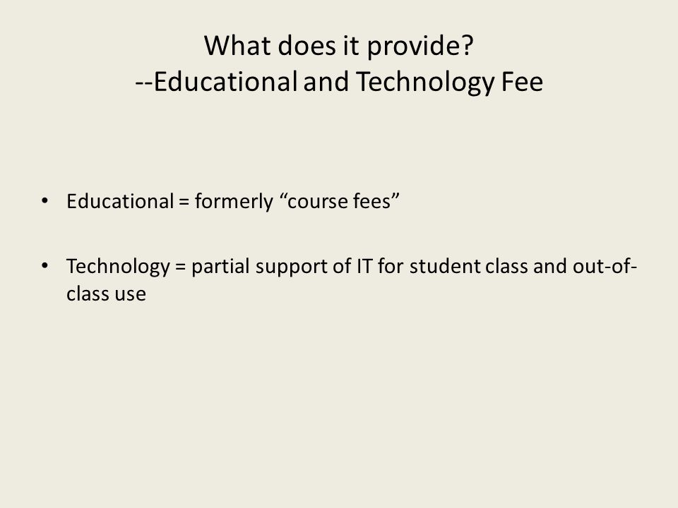 What does it provide --Educational and Technology Fee