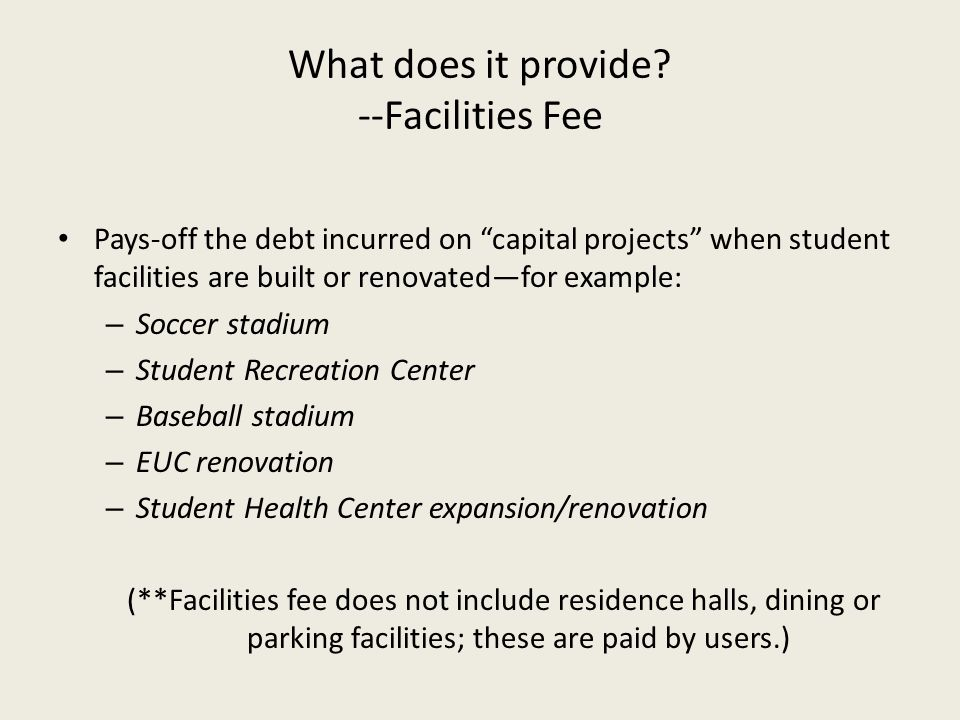 What does it provide --Facilities Fee