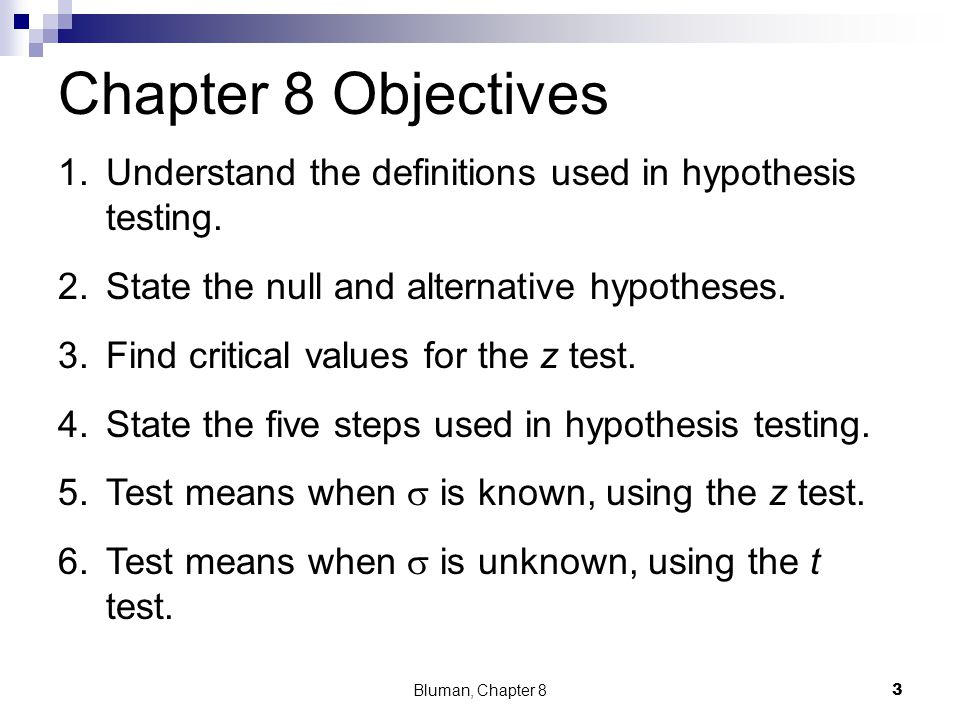 Chapter 8 Objectives Understand the definitions used in hypothesis testing. State the null and alternative hypotheses.