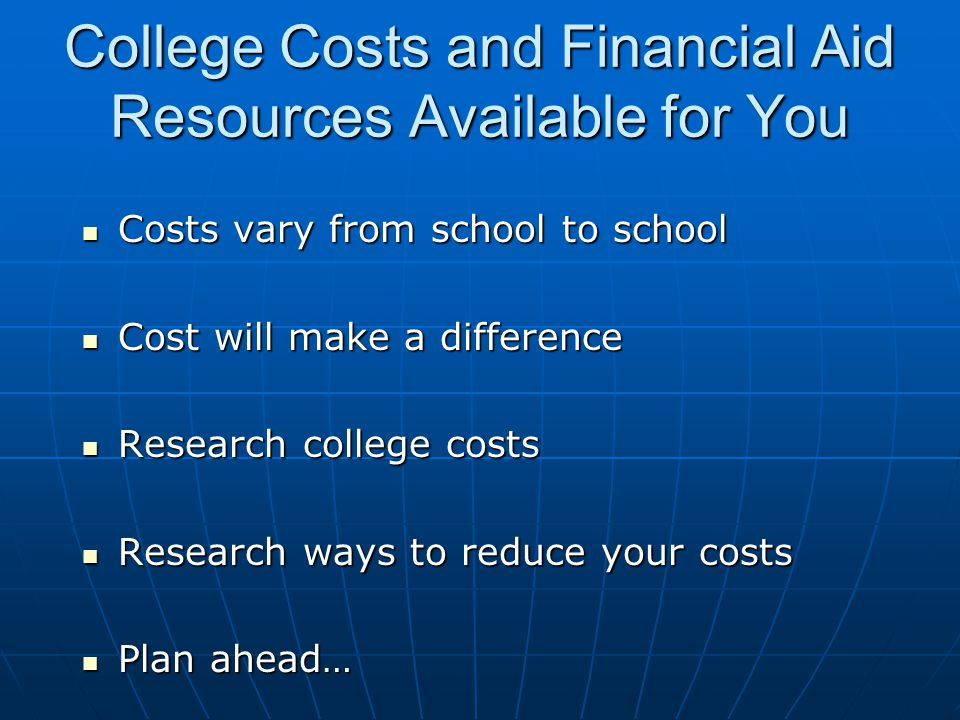 College Costs and Financial Aid Resources Available for You
