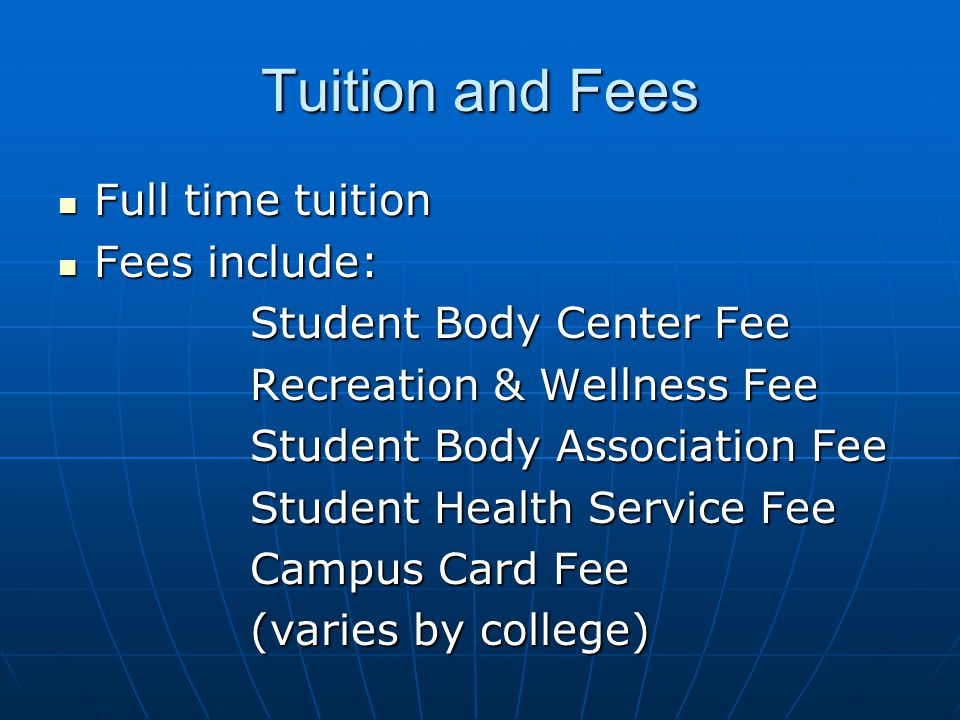 Tuition and Fees Full time tuition Fees include: