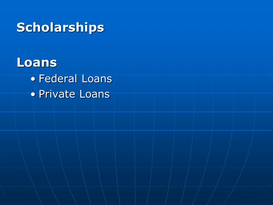 Scholarships Loans Federal Loans Private Loans