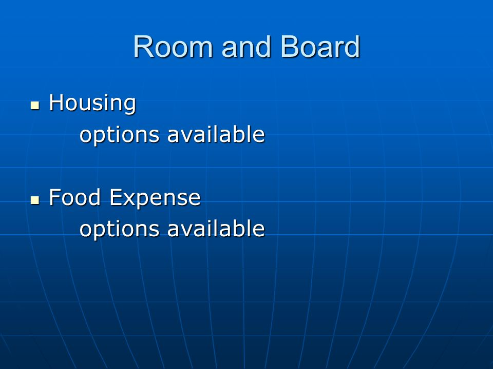Room and Board Housing options available Food Expense