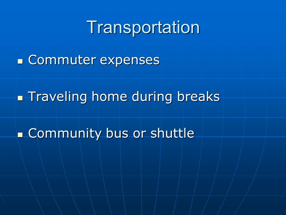 Transportation Commuter expenses Traveling home during breaks