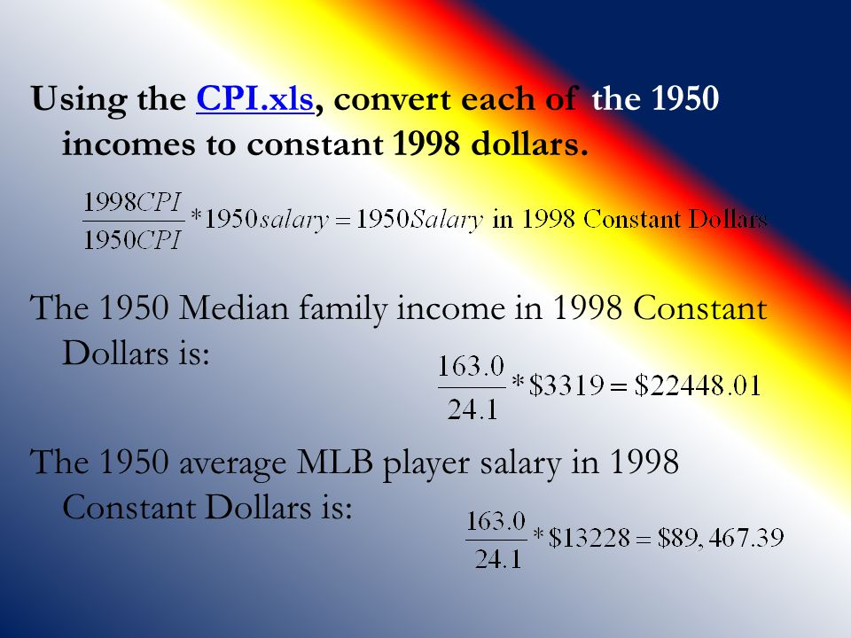 Using the CPI.xls, convert each of the 1950 incomes to constant 1998 dollars.