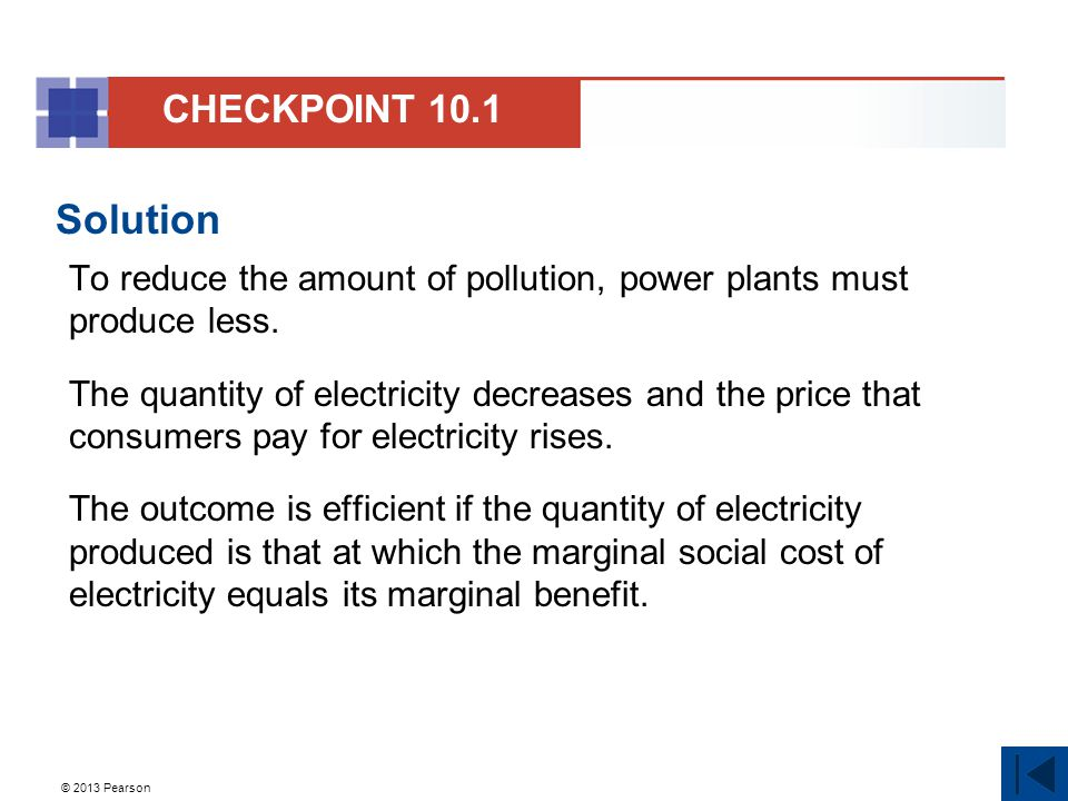 CHECKPOINT 10.1 Solution. To reduce the amount of pollution, power plants must produce less.