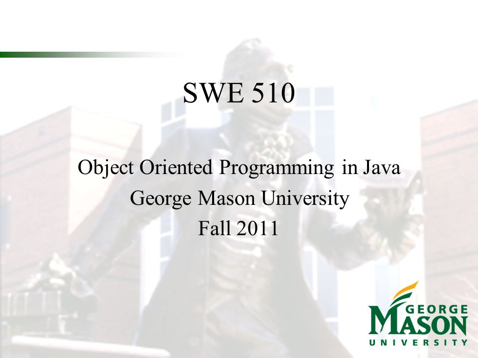 Object Oriented Programming in Java George Mason University Fall 2011