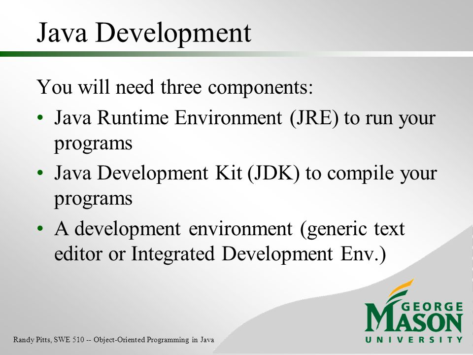 Java Development You will need three components: