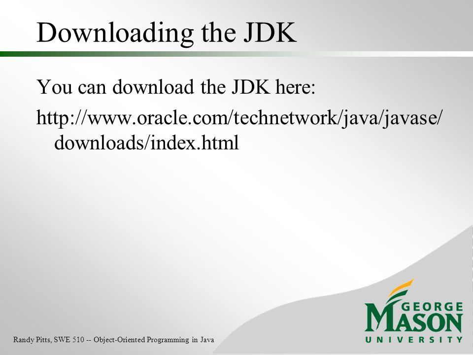 Downloading the JDK You can download the JDK here: