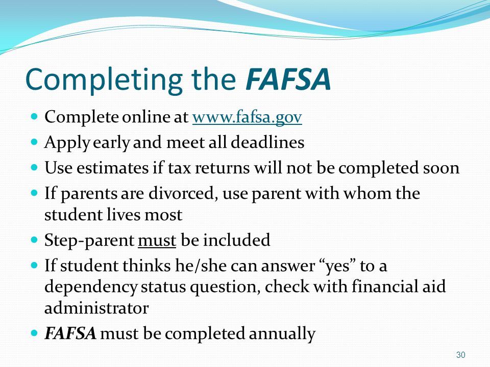 Completing the FAFSA Complete online at www.fafsa.gov