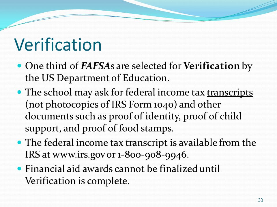 Verification One third of FAFSAs are selected for Verification by the US Department of Education.