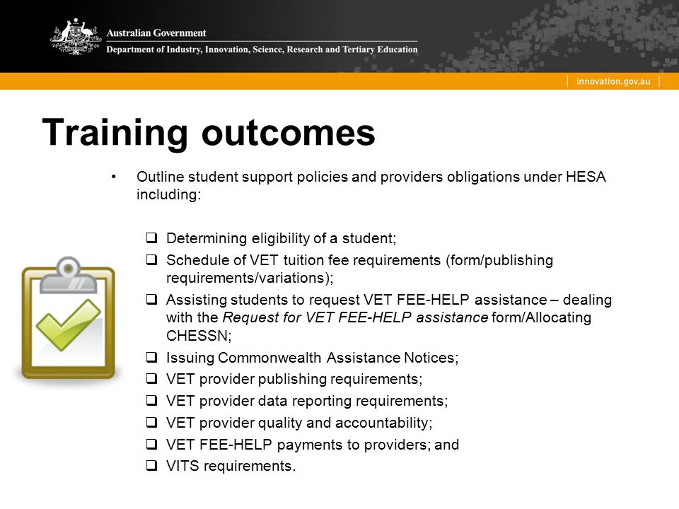 Training outcomes Outline student support policies and providers obligations under HESA including: Determining eligibility of a student;