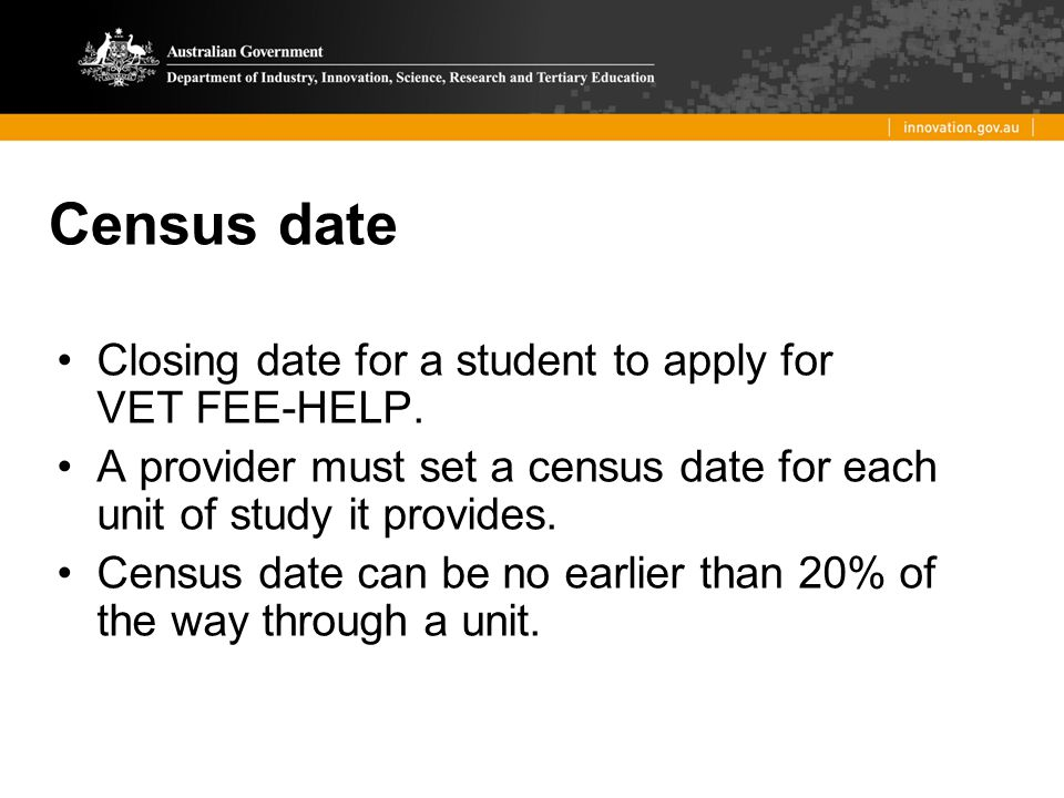 Census date Closing date for a student to apply for VET FEE-HELP.