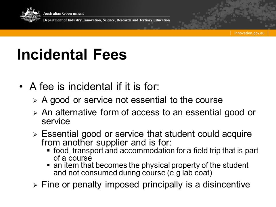 Incidental Fees A fee is incidental if it is for:
