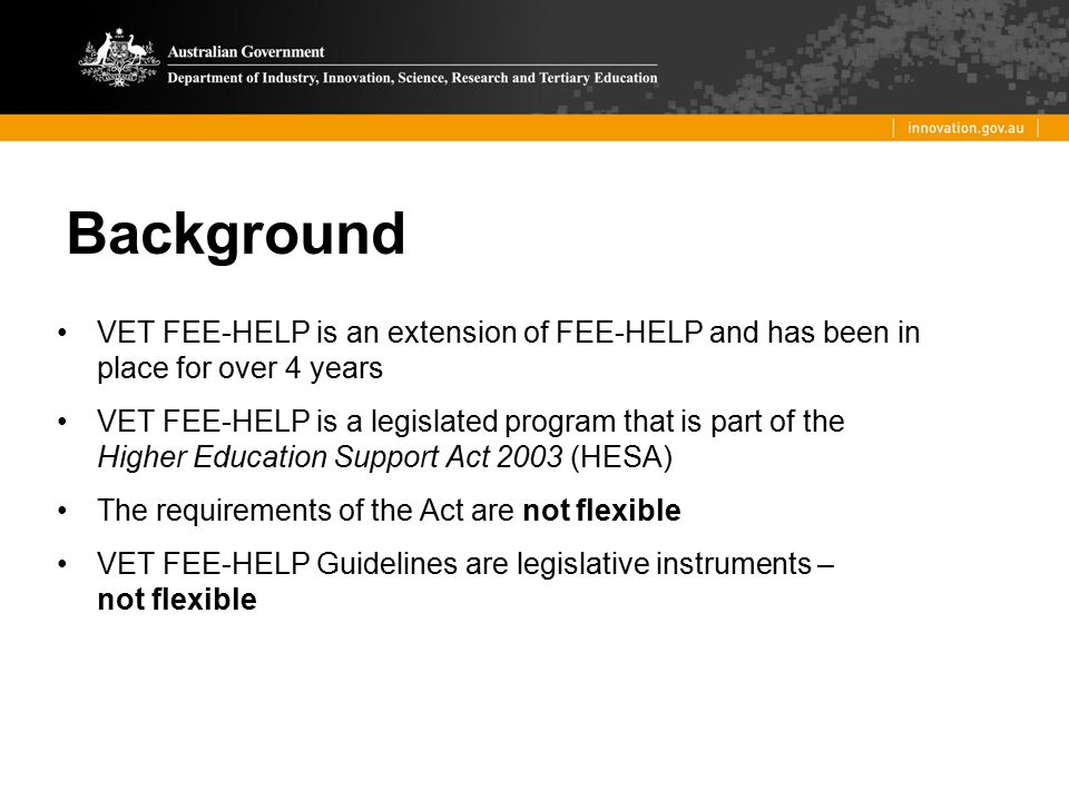Background VET FEE-HELP is an extension of FEE-HELP and has been in place for over 4 years.