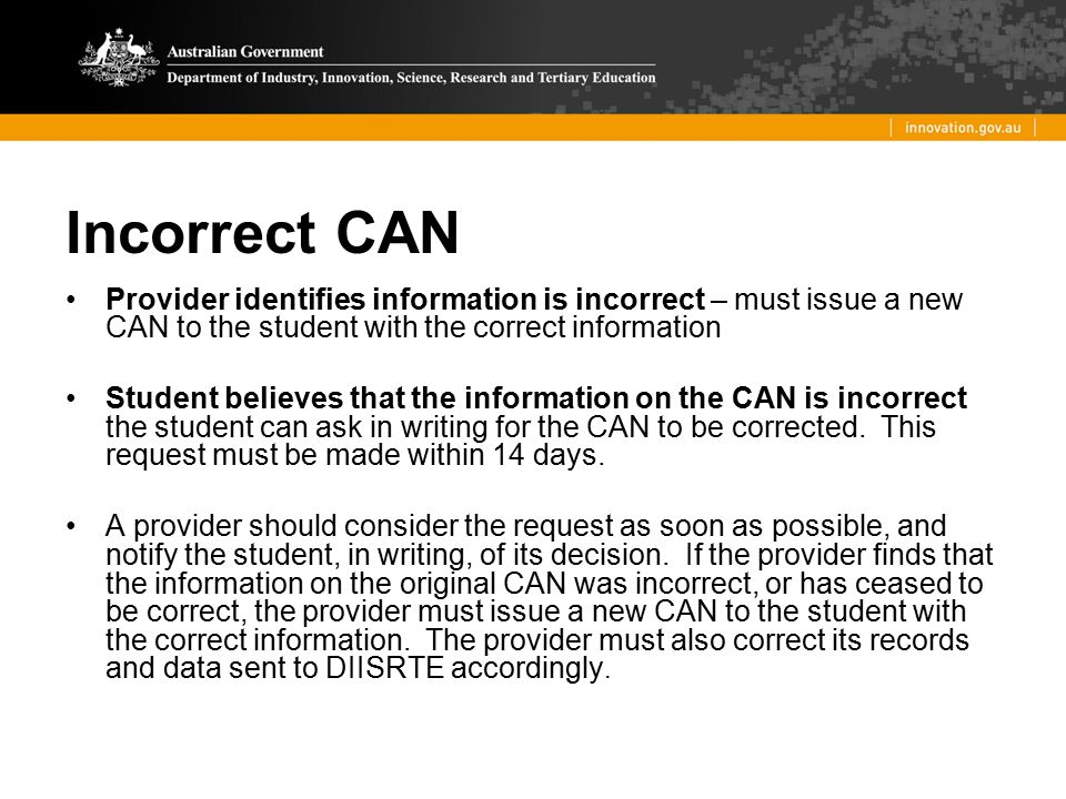 Incorrect CAN Provider identifies information is incorrect – must issue a new CAN to the student with the correct information.
