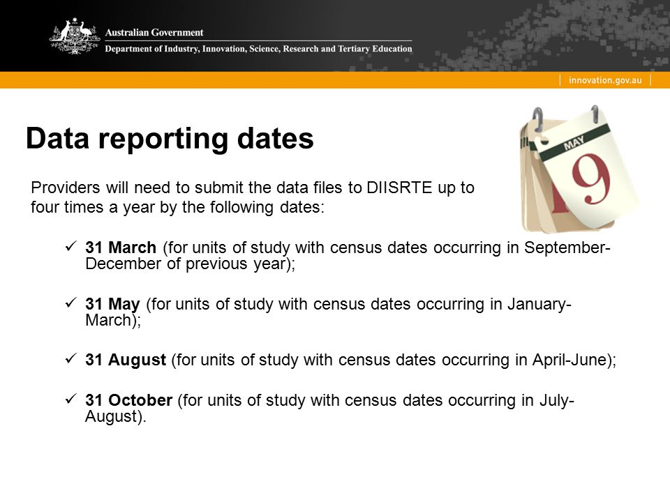 Data reporting dates Providers will need to submit the data files to DIISRTE up to. four times a year by the following dates:
