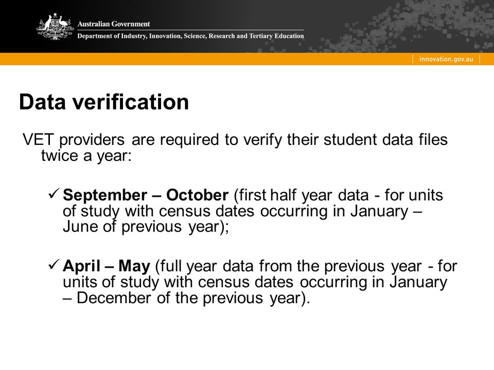 Data verification VET providers are required to verify their student data files twice a year: