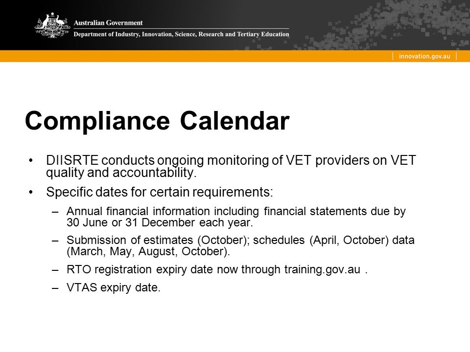 Compliance Calendar DIISRTE conducts ongoing monitoring of VET providers on VET quality and accountability.