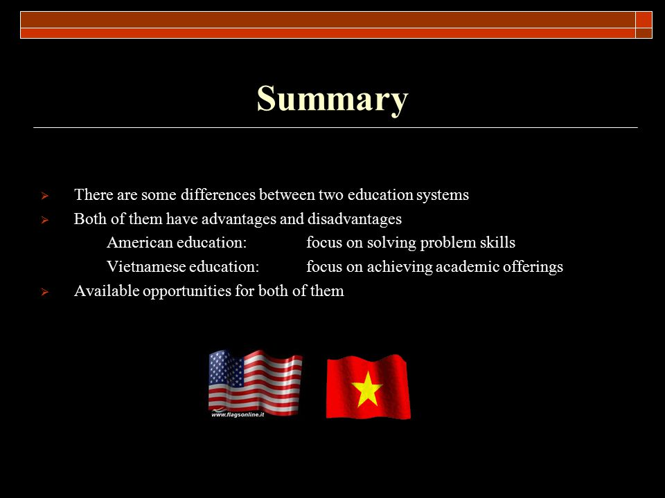 Summary There are some differences between two education systems