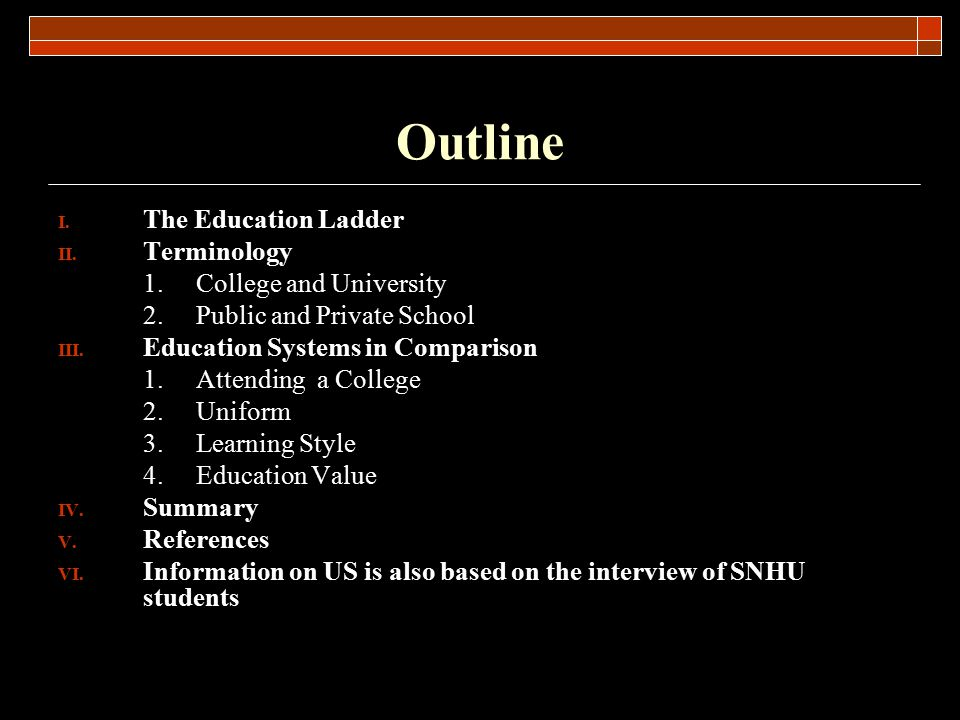Outline The Education Ladder Terminology 1. College and University