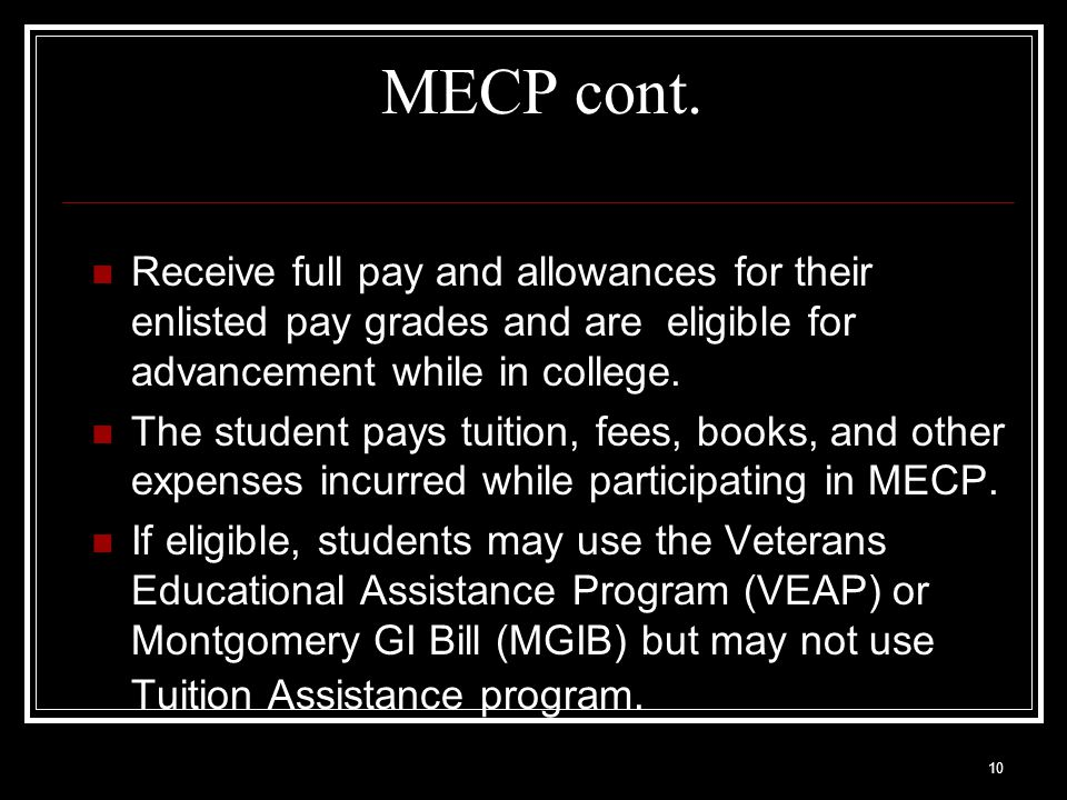 MECP cont. Receive full pay and allowances for their enlisted pay grades and are eligible for advancement while in college.