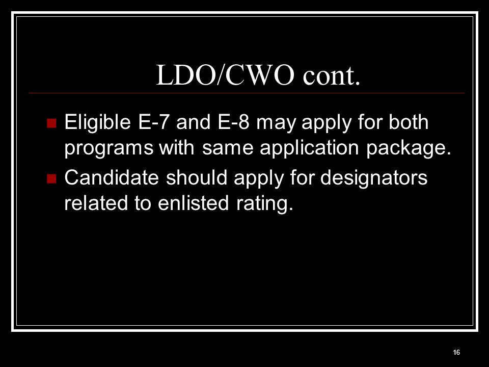 LDO/CWO cont. Eligible E-7 and E-8 may apply for both programs with same application package.
