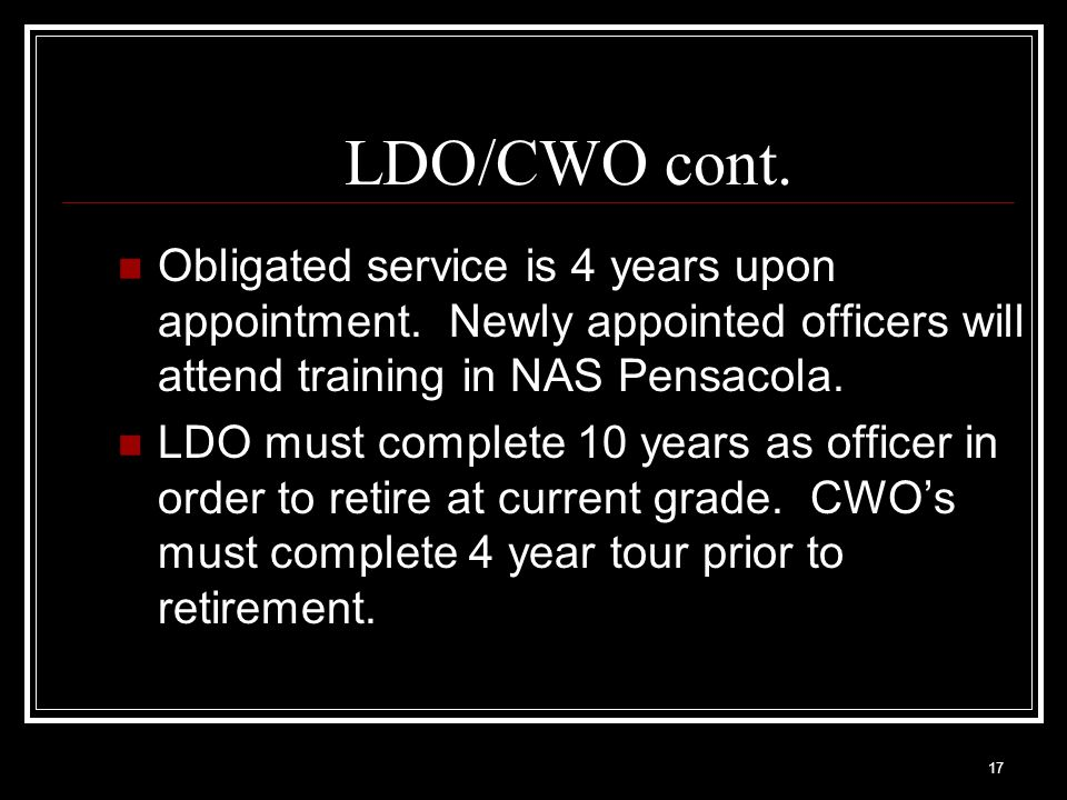 LDO/CWO cont. Obligated service is 4 years upon appointment. Newly appointed officers will attend training in NAS Pensacola.