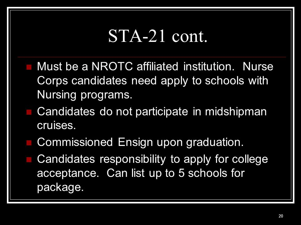 STA-21 cont. Must be a NROTC affiliated institution. Nurse Corps candidates need apply to schools with Nursing programs.