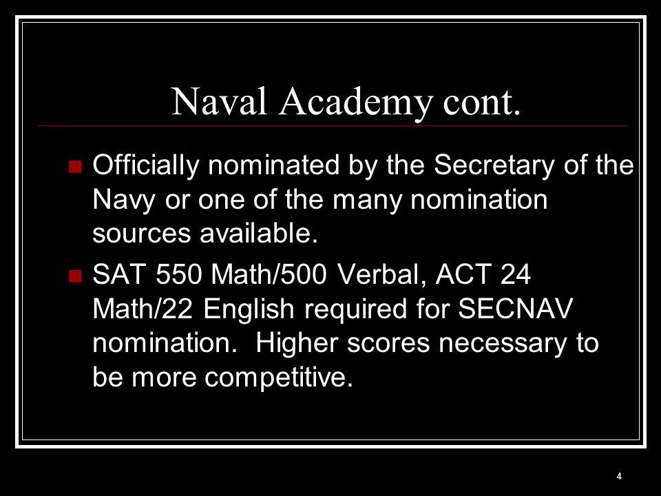 Naval Academy cont. Officially nominated by the Secretary of the Navy or one of the many nomination sources available.