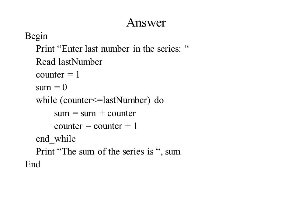 Answer Begin Print Enter last number in the series: Read lastNumber