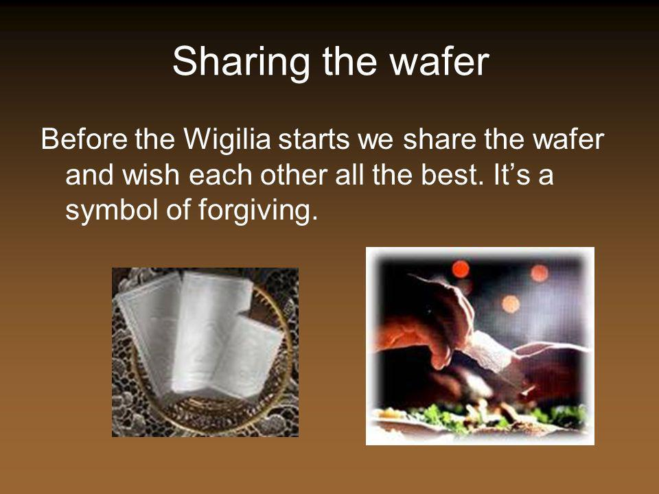 Sharing the wafer Before the Wigilia starts we share the wafer and wish each other all the best.