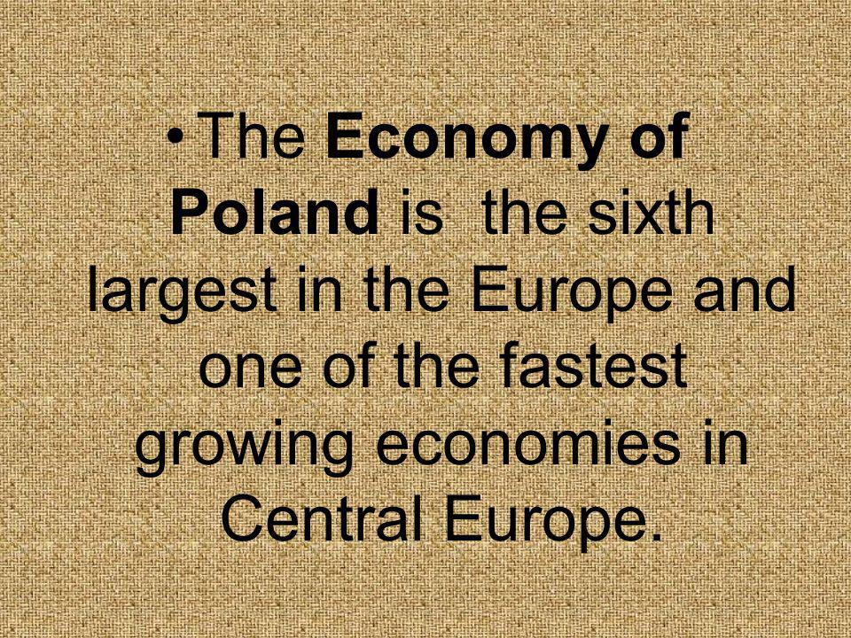 The Economy of Poland is the sixth largest in the Europe and one of the fastest growing economies in Central Europe.