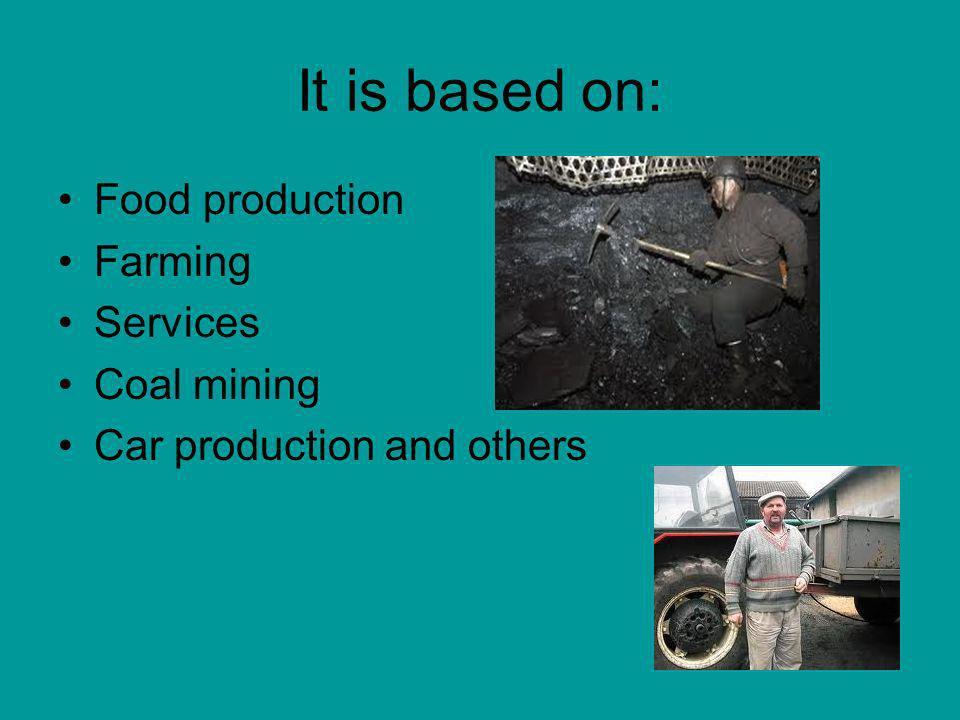 It is based on: Food production Farming Services Coal mining