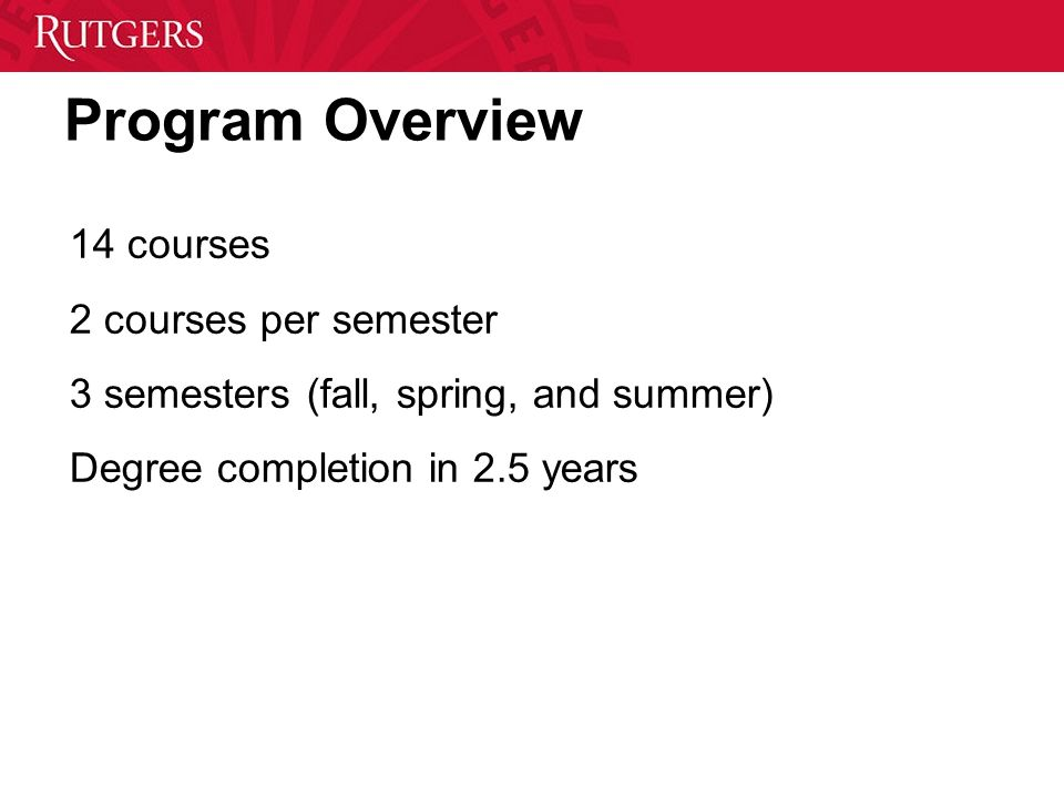 Program Overview 14 courses 2 courses per semester