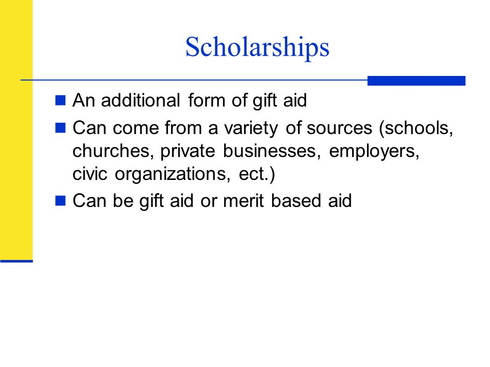 Scholarships An additional form of gift aid