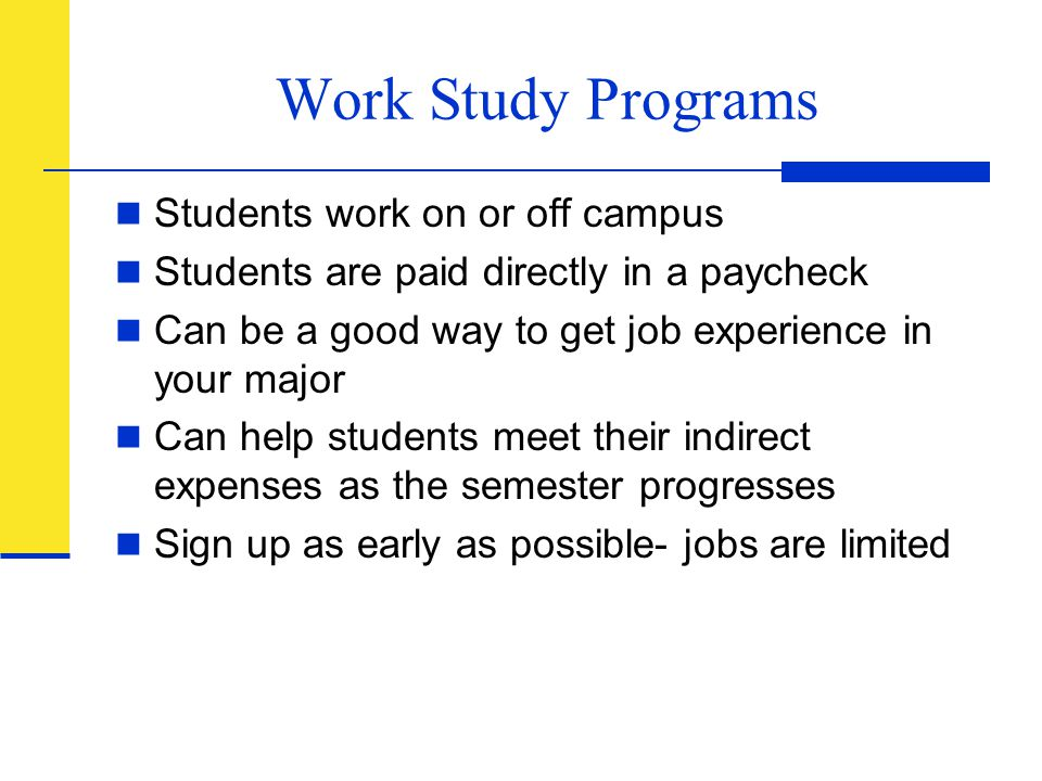 Work Study Programs Students work on or off campus