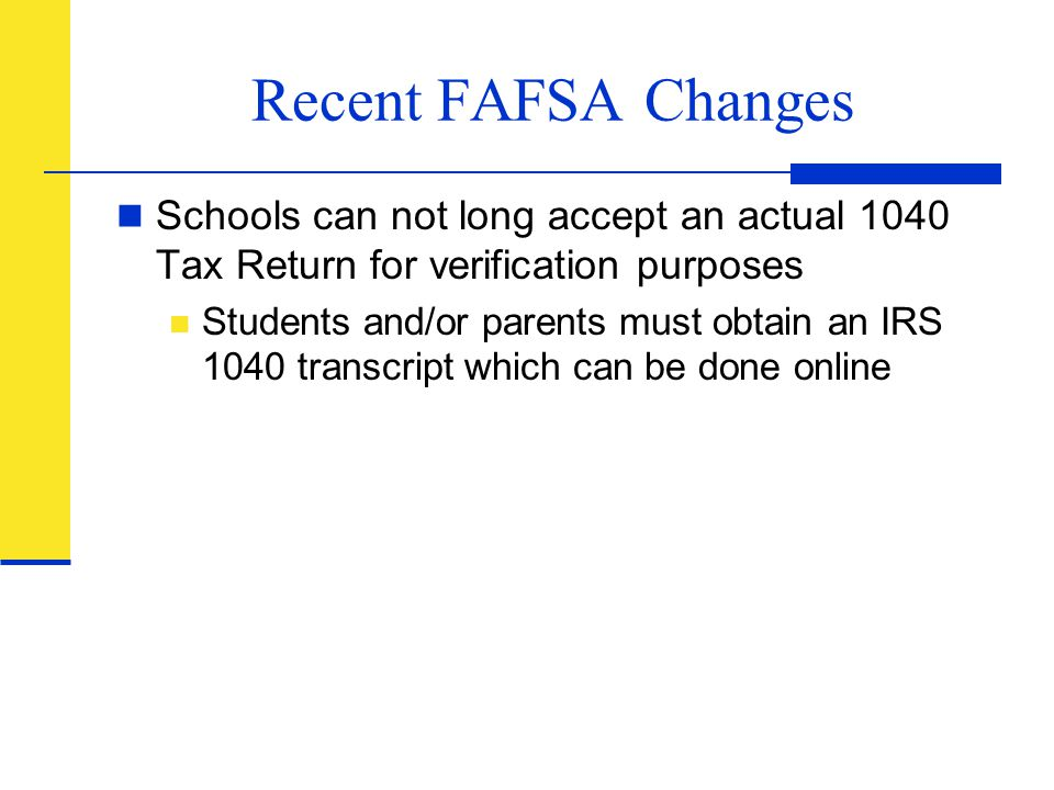 Recent FAFSA Changes Schools can not long accept an actual 1040 Tax Return for verification purposes.