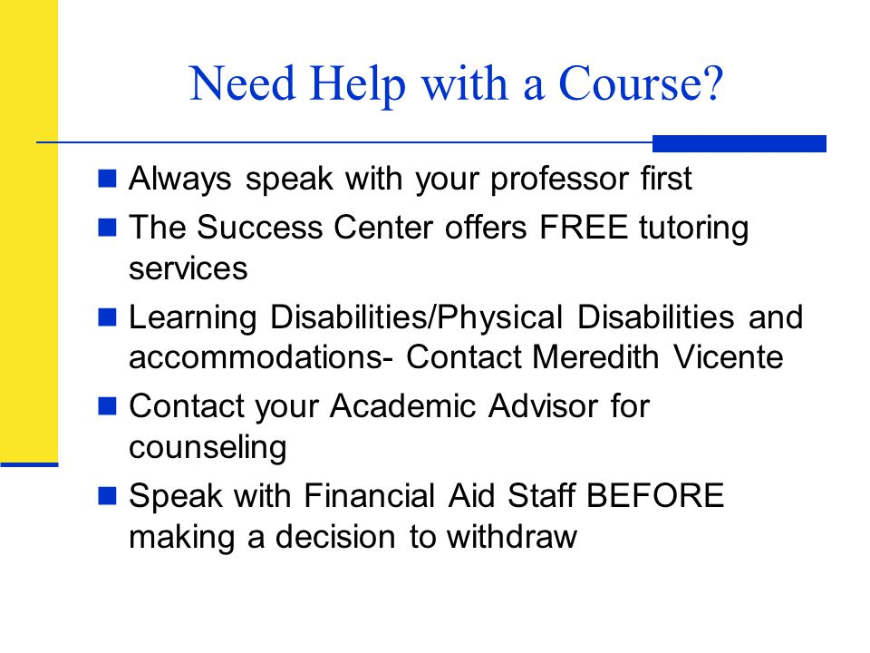 Need Help with a Course Always speak with your professor first
